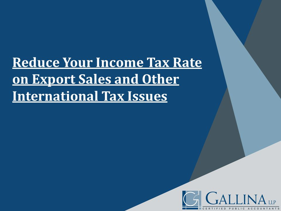 Reduce Your Income Tax Rate on Export Sales and Other International Tax Issues
