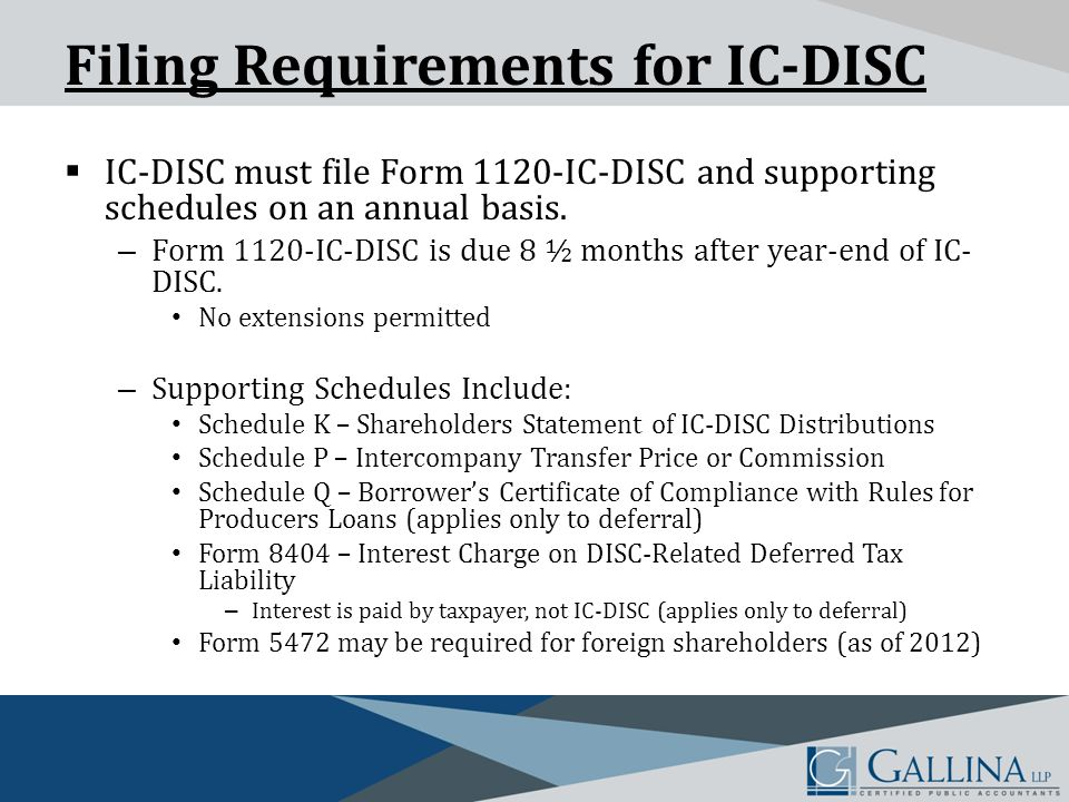 Filing Requirements for IC-DISC  IC-DISC must file Form 1120-IC-DISC and supporting schedules on an annual basis.