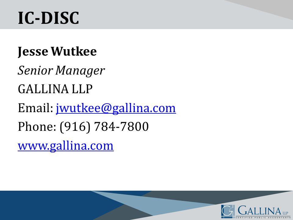 IC-DISC Jesse Wutkee Senior Manager GALLINA LLP Email: jwutkee@gallina.comjwutkee@gallina.com Phone: (916) 784-7800 www.gallina.com