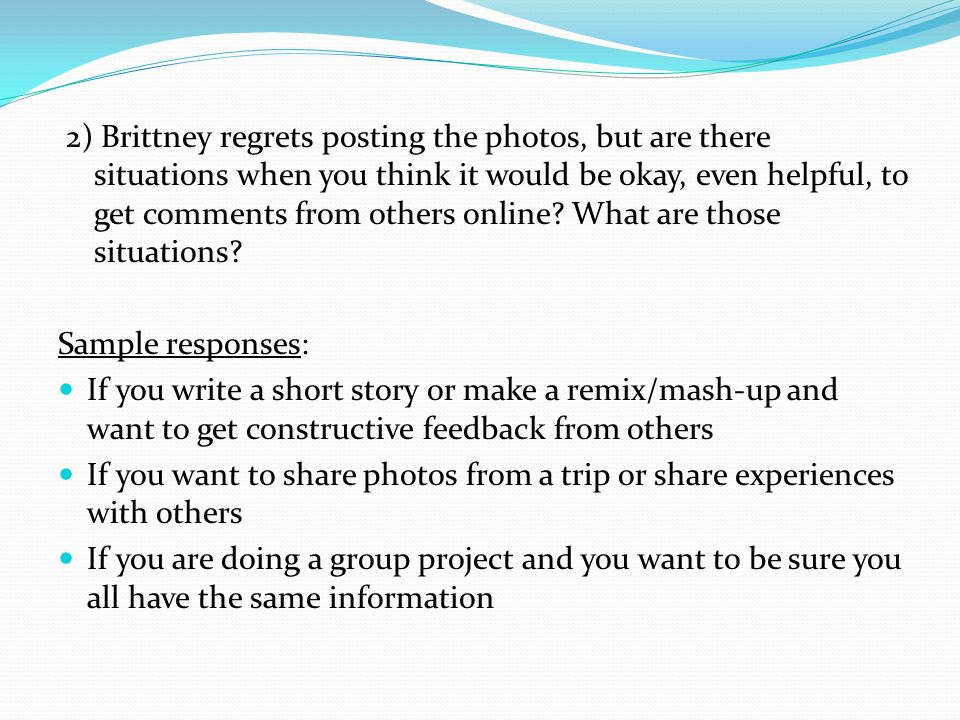2) Brittney regrets posting the photos, but are there situations when you think it would be okay, even helpful, to get comments from others online? Wh