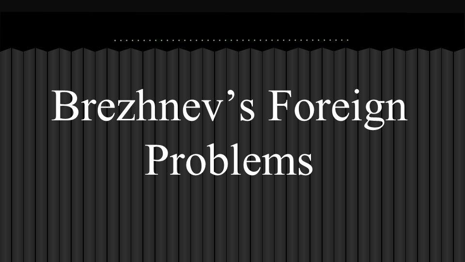 Brezhnev's Foreign Problems