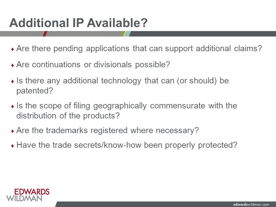 Additional IP Available. ♦ Are there pending applications that can support additional claims.