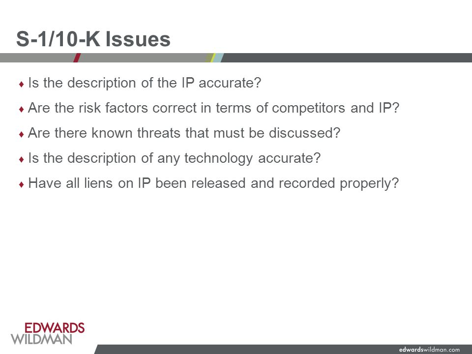 S-1/10-K Issues ♦ Is the description of the IP accurate.