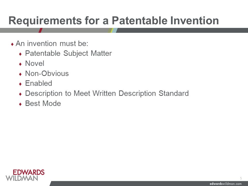 Changes to Patent Law under AIA ♦ Under new Patent Act (March 16, 2013), First Inventor to File, not First to Invent is the basic test ♦ Different scope of prior art ♦ Grace Period for Inventor's Disclosure ♦ New Post Grant Review Procedures: ♦ Post Grant Review in 1 st 9 Months after issuance – all grounds of invalidity possible ♦ Inter Partes review – After PGR – Only based on Patents and Printed Publications ♦ Derivation Proceedings – Did the Named Inventor get the Idea from Someone Else.