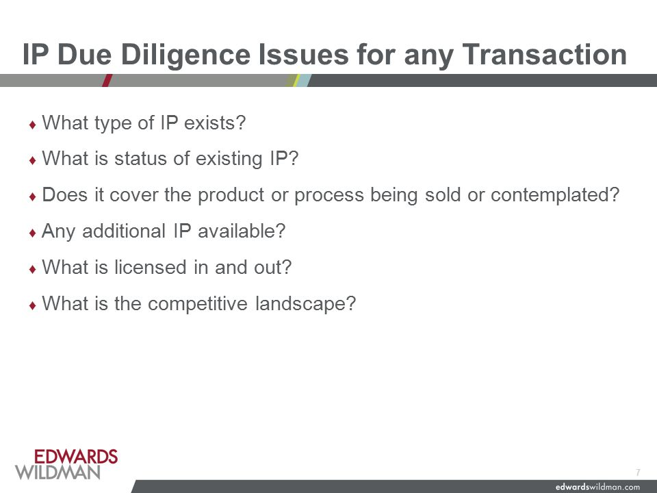 IP Due Diligence Issues for any Transaction ♦ What type of IP exists.