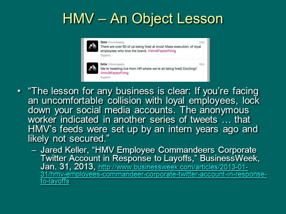 HMV – An Object Lesson The lesson for any business is clear: If you're facing an uncomfortable collision with loyal employees, lock down your social media accounts.