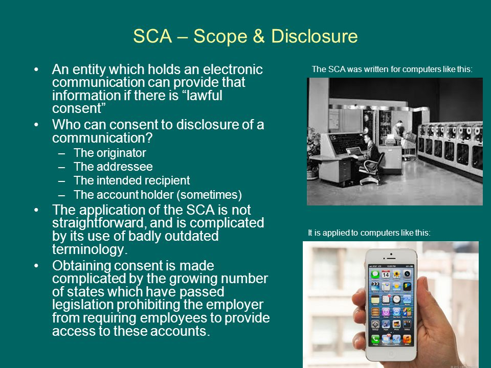 SCA – Scope & Disclosure An entity which holds an electronic communication can provide that information if there is lawful consent Who can consent to disclosure of a communication.