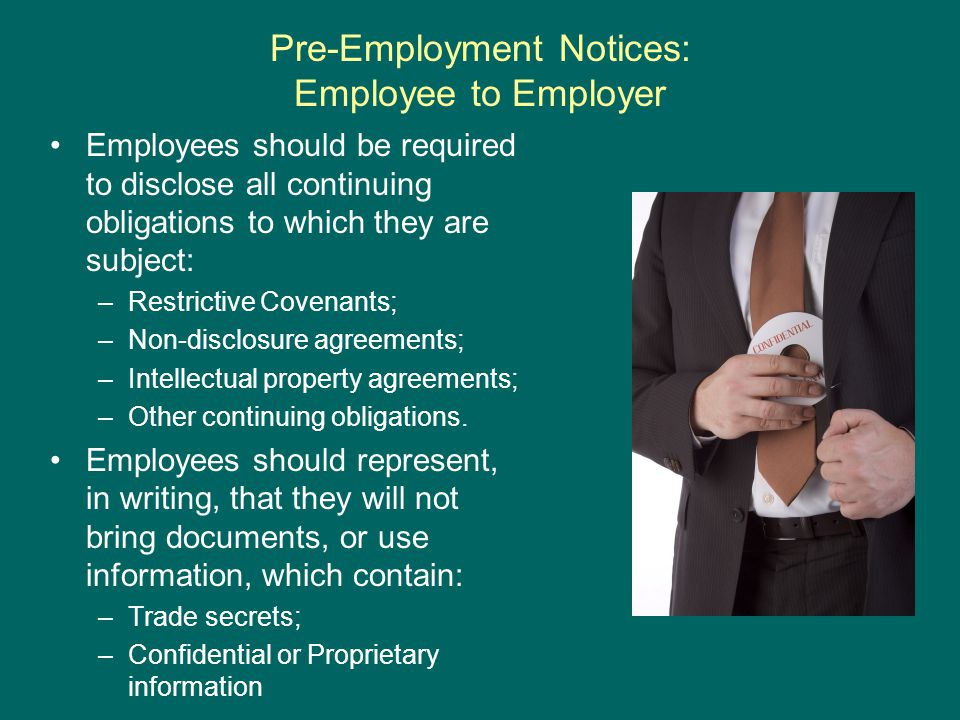 Pre-Employment Notices: Employee to Employer Employees should be required to disclose all continuing obligations to which they are subject: –Restricti