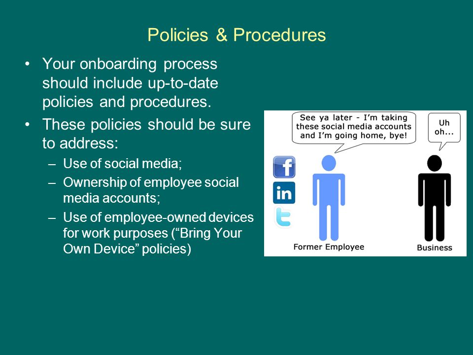 Policies & Procedures Your onboarding process should include up-to-date policies and procedures.