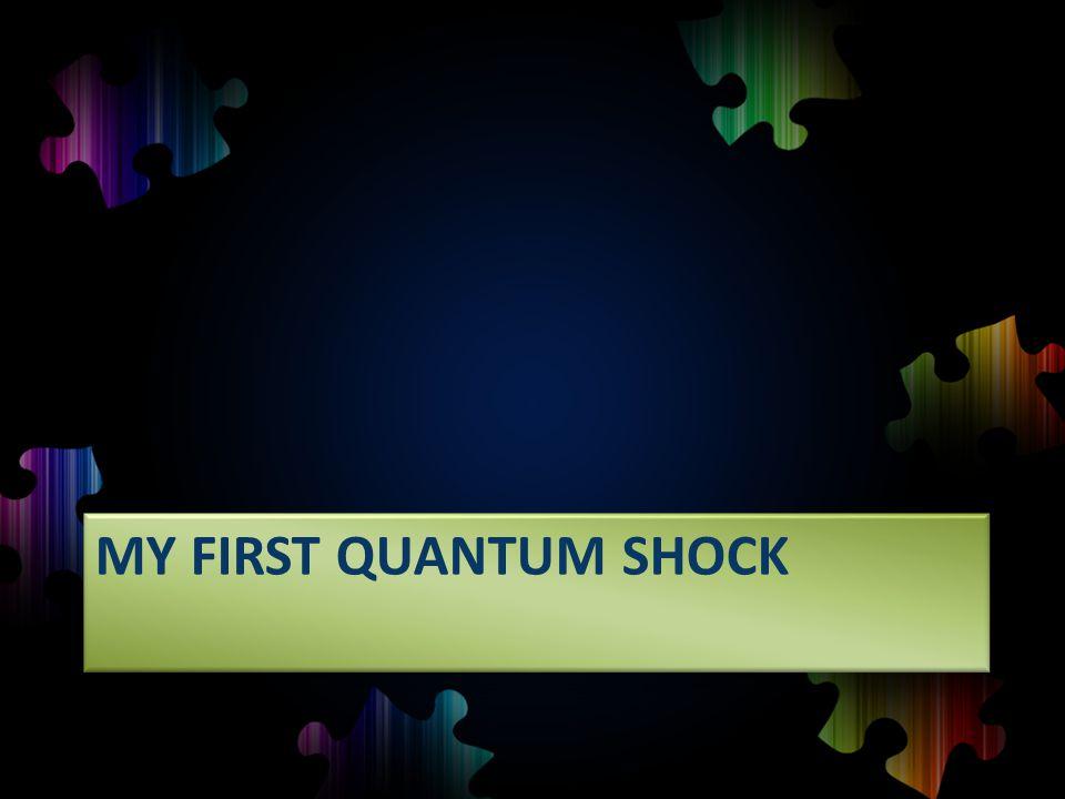MY FIRST QUANTUM SHOCK