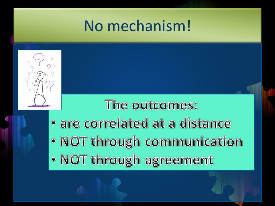 No mechanism!