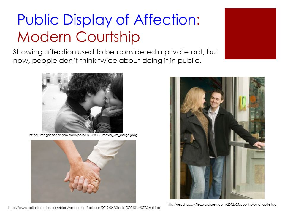Public Display of Affection: Modern Courtship Showing affection used to be considered a private act, but now, people don't think twice about doing it