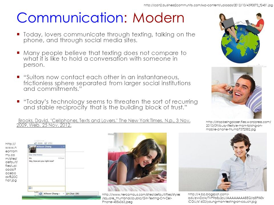 Communication: Modern  Today, lovers communicate through texting, talking on the phone, and through social media sites.  Many people believe that te