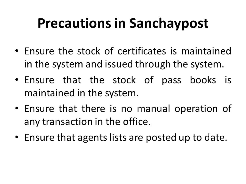 Precautions in Sanchaypost Ensure the stock of certificates is maintained in the system and issued through the system.