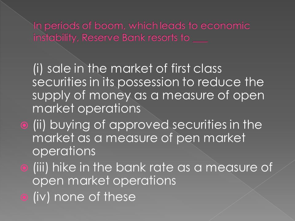 (i) sale in the market of first class securities in its possession to reduce the supply of money as a measure of open market operations  (ii) buying