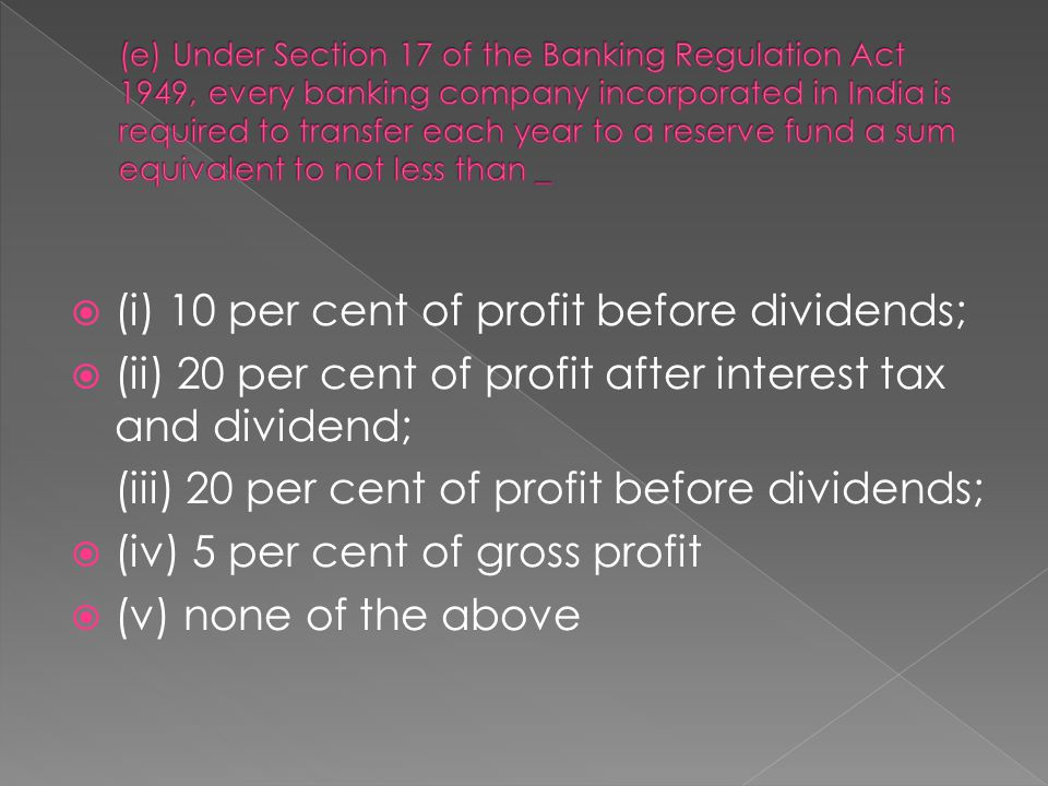  (i) 10 per cent of profit before dividends;  (ii) 20 per cent of profit after interest tax and dividend; (iii) 20 per cent of profit before dividen