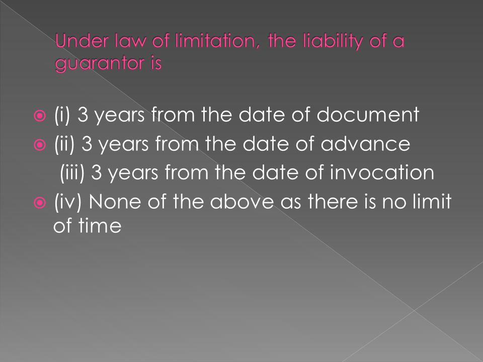  (i) 3 years from the date of document  (ii) 3 years from the date of advance (iii) 3 years from the date of invocation  (iv) None of the above as