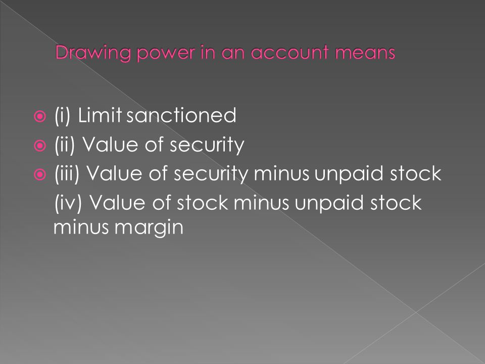  (i) Limit sanctioned  (ii) Value of security  (iii) Value of security minus unpaid stock (iv) Value of stock minus unpaid stock minus margin