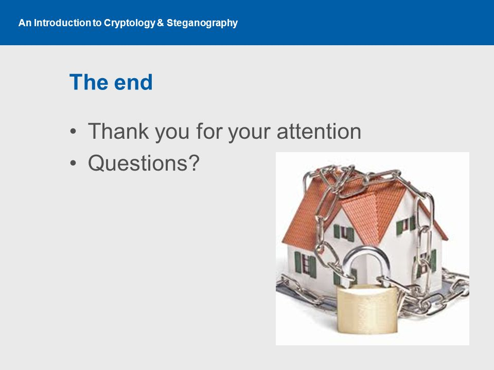An Introduction to Cryptology & Steganography The end Thank you for your attention Questions