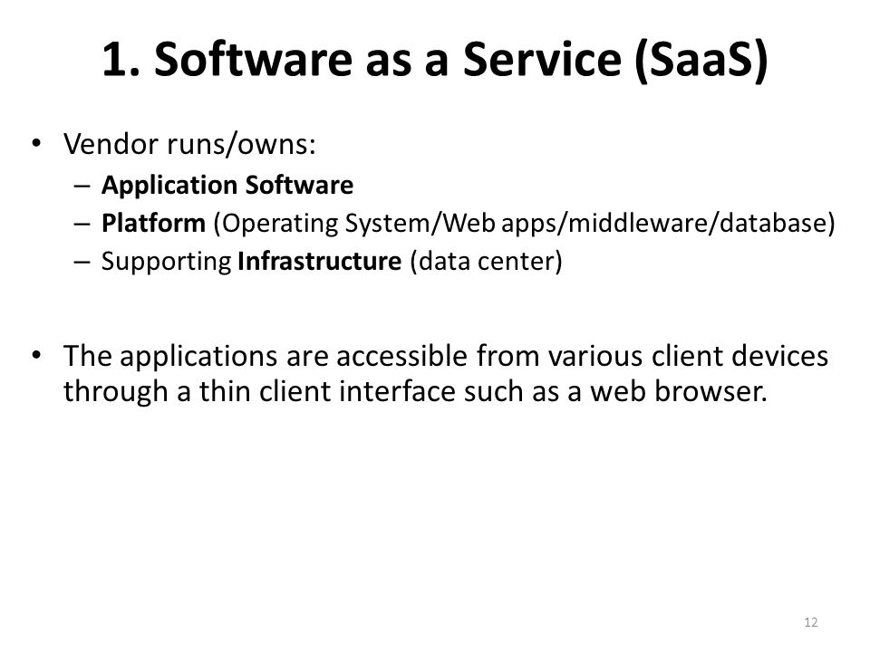 1. Software as a Service (SaaS) Vendor runs/owns: – Application Software – Platform (Operating System/Web apps/middleware/database) – Supporting Infra