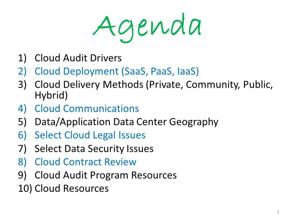 Agenda 1)Cloud Audit Drivers 2)Cloud Deployment (SaaS, PaaS, IaaS) 3)Cloud Delivery Methods (Private, Community, Public, Hybrid) 4)Cloud Communication
