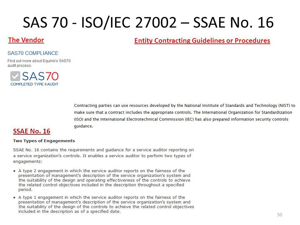 SAS 70 - ISO/IEC 27002 – SSAE No. 16 The Vendor Entity Contracting Guidelines or Procedures 50 SSAE No. 16