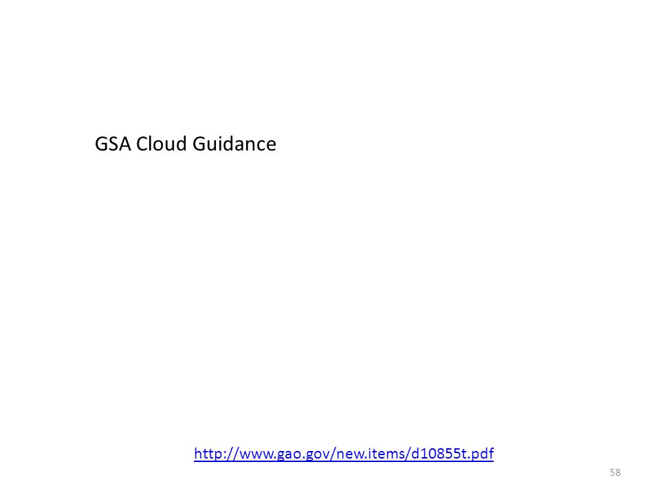 58 http://www.gao.gov/new.items/d10855t.pdf GSA Cloud Guidance