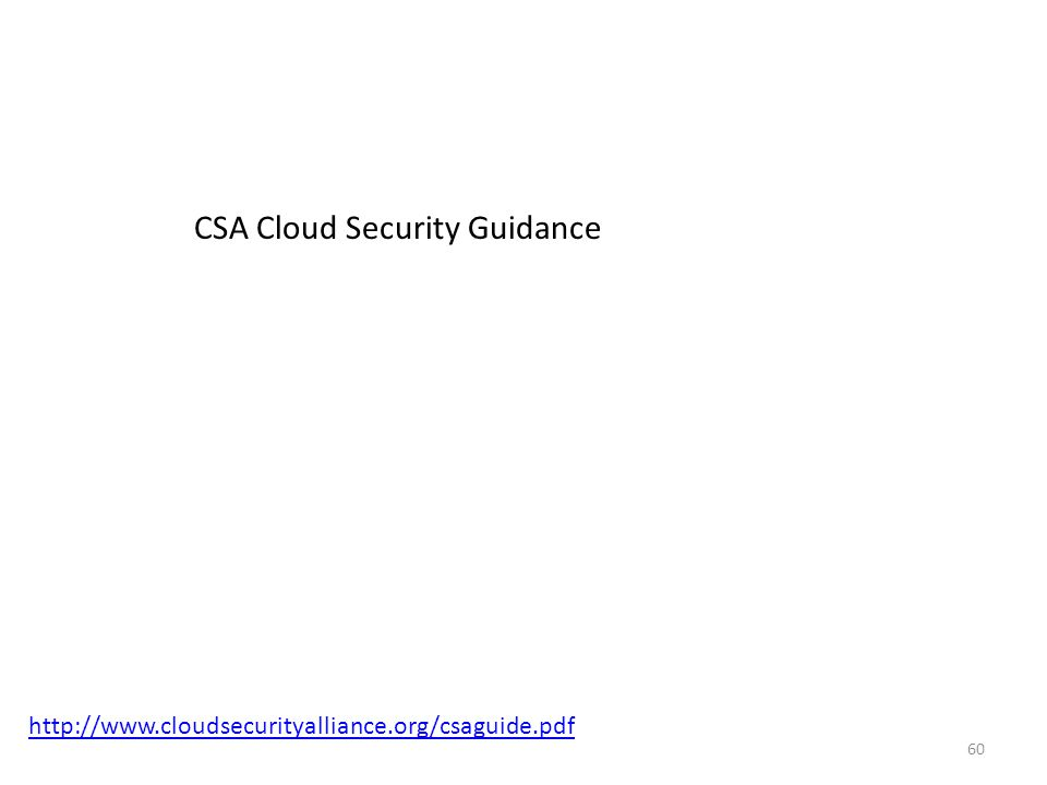 60 http://www.cloudsecurityalliance.org/csaguide.pdf CSA Cloud Security Guidance