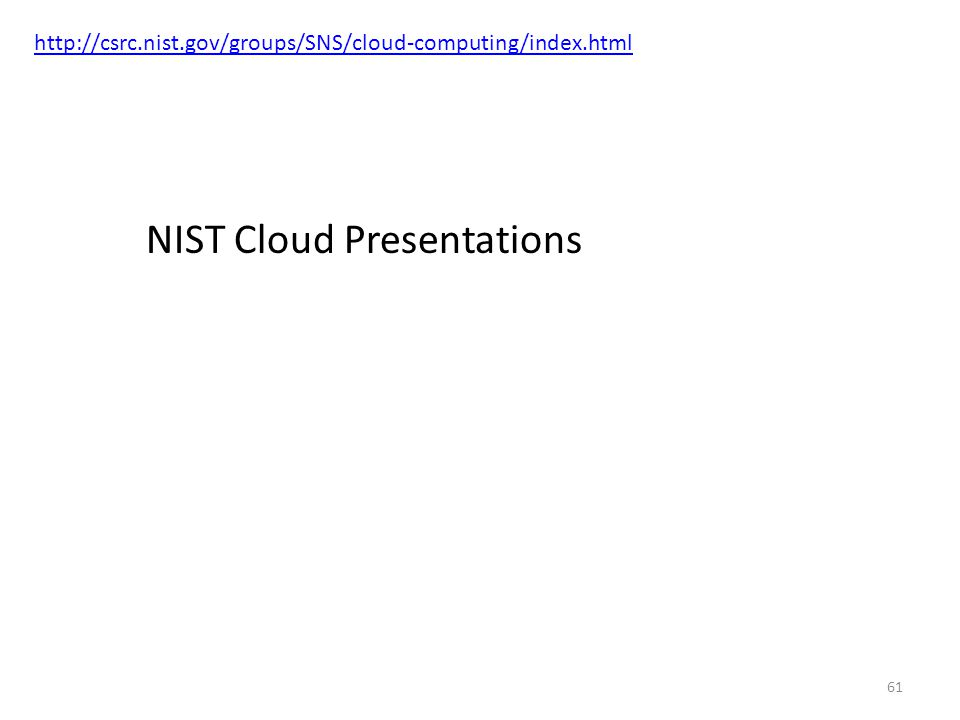 61 http://csrc.nist.gov/groups/SNS/cloud-computing/index.html NIST Cloud Presentations