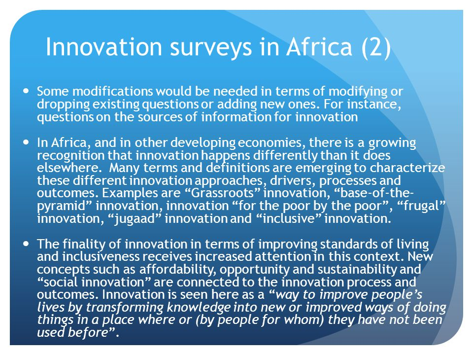 Innovation surveys in Africa (2) Some modifications would be needed in terms of modifying or dropping existing questions or adding new ones. For insta