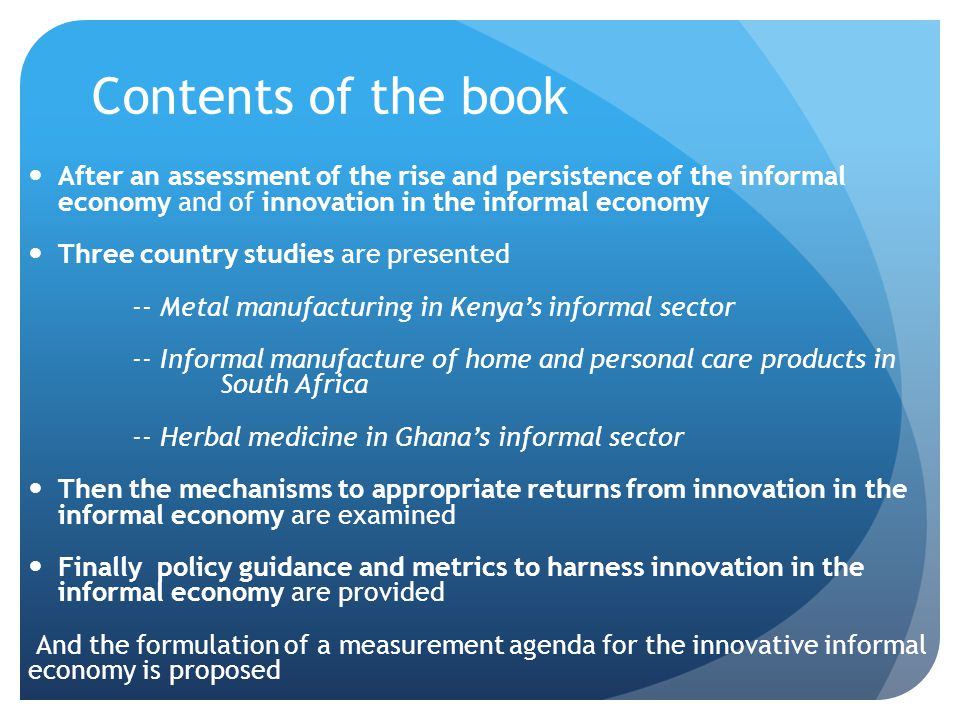 Contents of the book After an assessment of the rise and persistence of the informal economy and of innovation in the informal economy Three country s