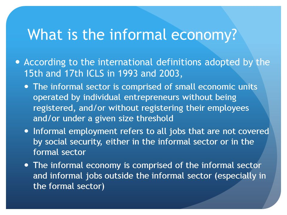 What are the size, contribution and trends of the informal economy?