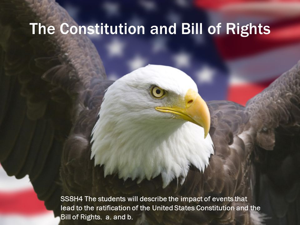 The Constitution and Bill of Rights SS8H4 The students will describe the impact of events that lead to the ratification of the United States Constitut