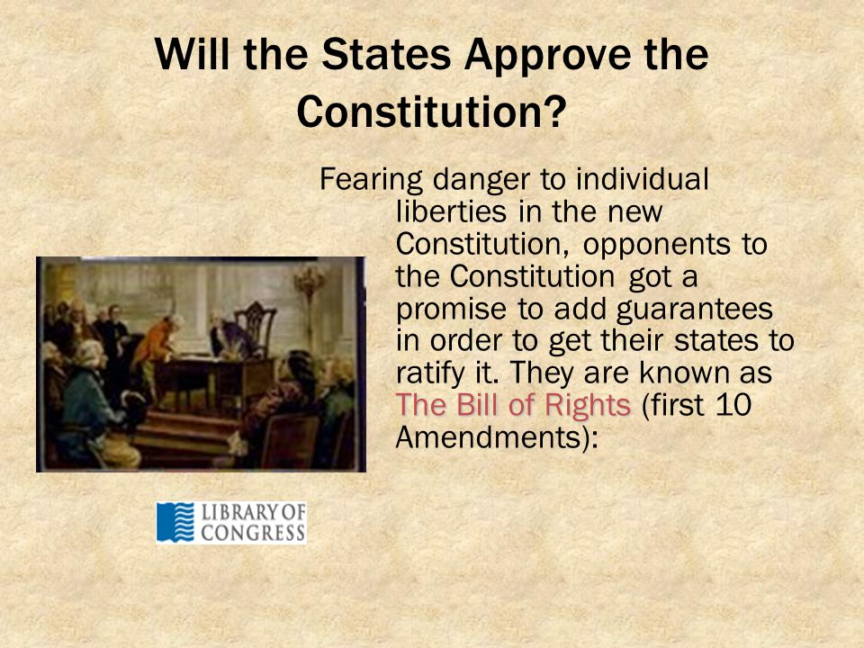 Will the States Approve the Constitution? The Bill of Rights Fearing danger to individual liberties in the new Constitution, opponents to the Constitu