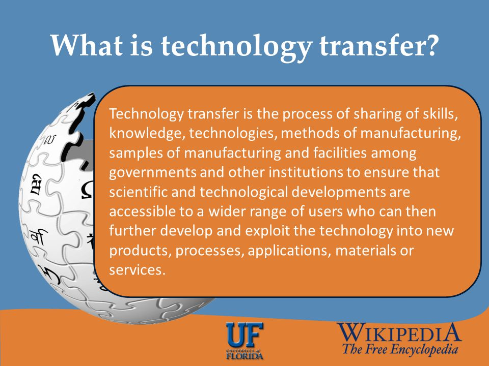 What is technology transfer? Technology transfer is the process of sharing of skills, knowledge, technologies, methods of manufacturing, samples of ma
