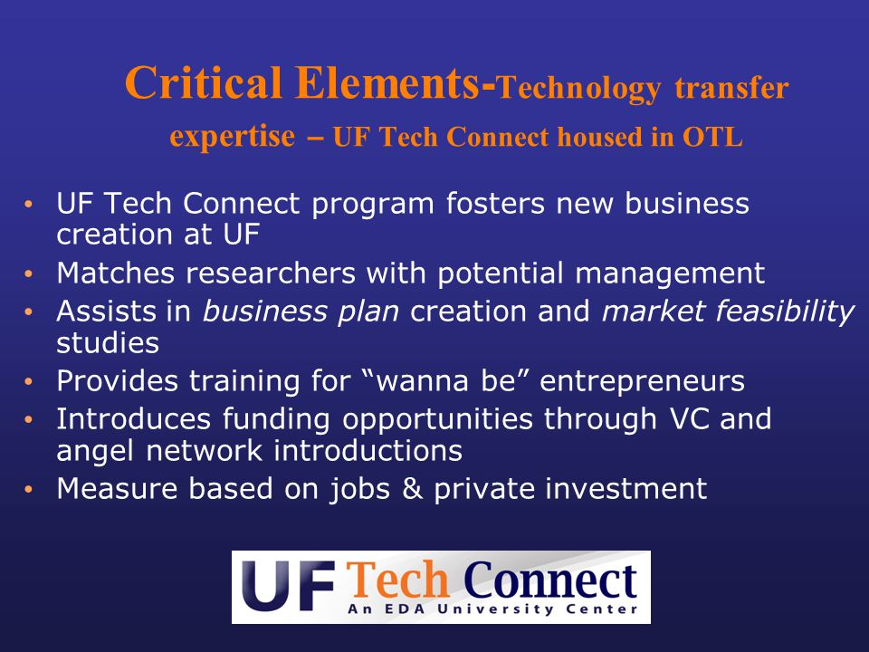 Critical Elements - Technology transfer expertise – UF Tech Connect housed in OTL UF Tech Connect program fosters new business creation at UF Matches