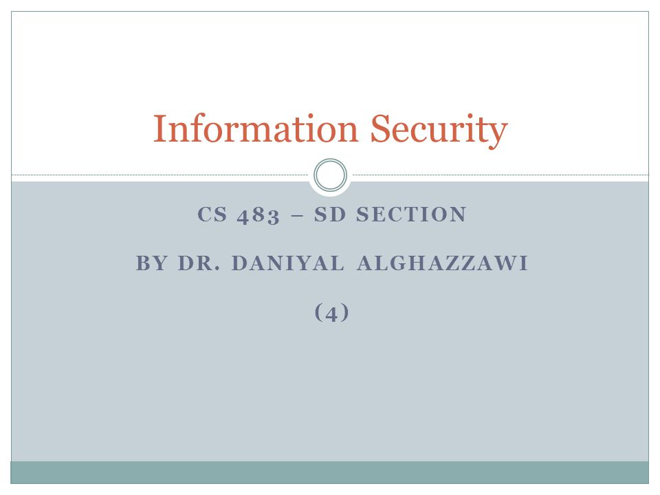 CS 483 – SD SECTION BY DR. DANIYAL ALGHAZZAWI (4) Information Security