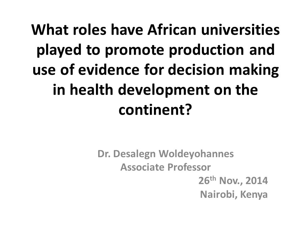 What roles have African universities played to promote production and use of evidence for decision making in health development on the continent? Dr.
