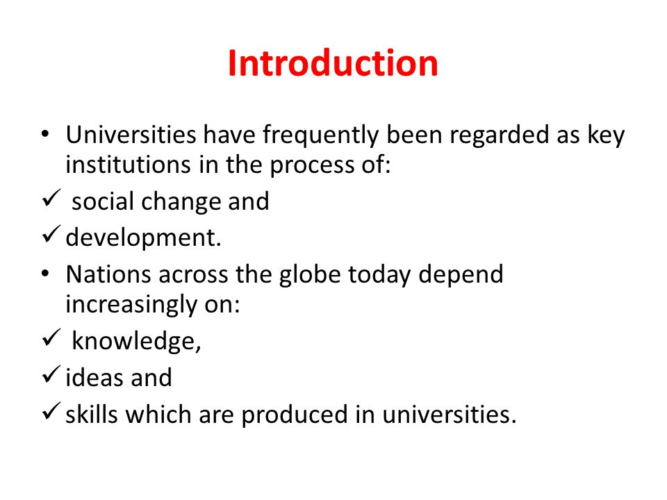 Introduction Universities have frequently been regarded as key institutions in the process of: social change and development. Nations across the globe