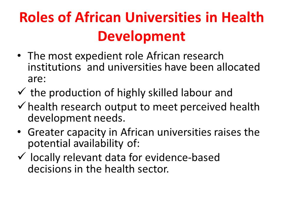 Roles of African Universities in Health Development The most expedient role African research institutions and universities have been allocated are: th