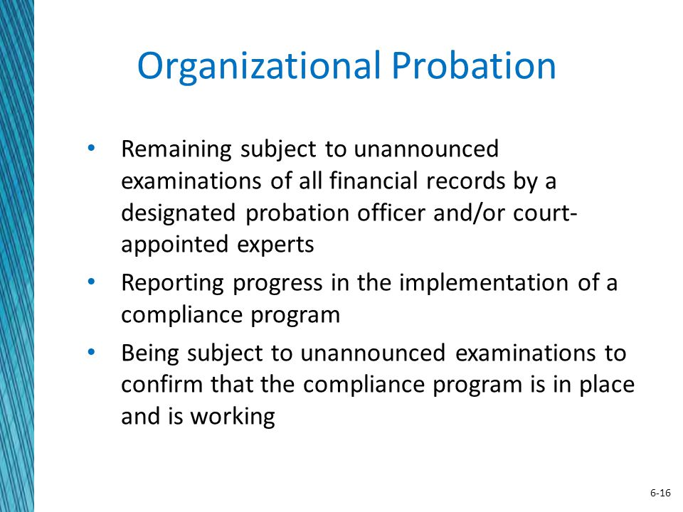 6-16 Organizational Probation Remaining subject to unannounced examinations of all financial records by a designated probation officer and/or court- a