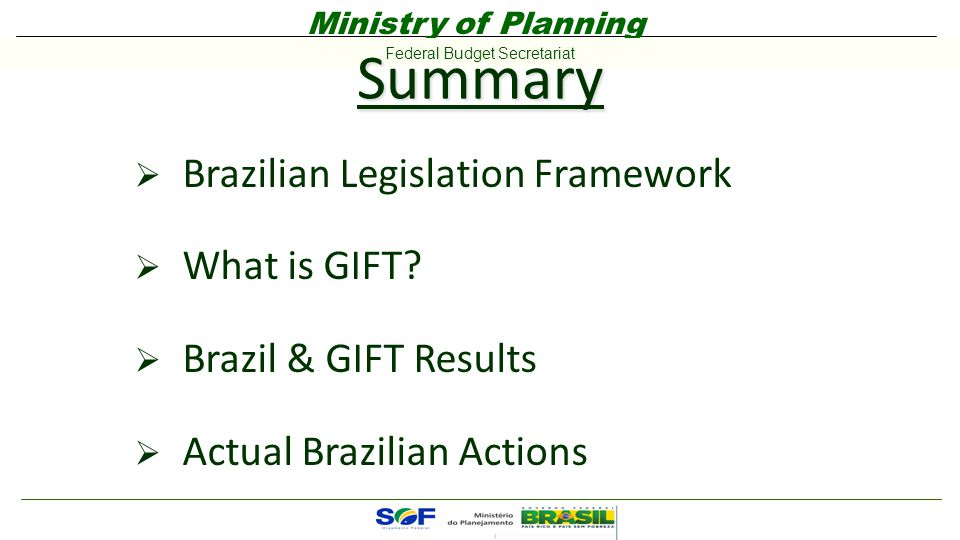 Ministry of Planning Federal Budget Secretariat Summary  Brazilian Legislation Framework  What is GIFT.
