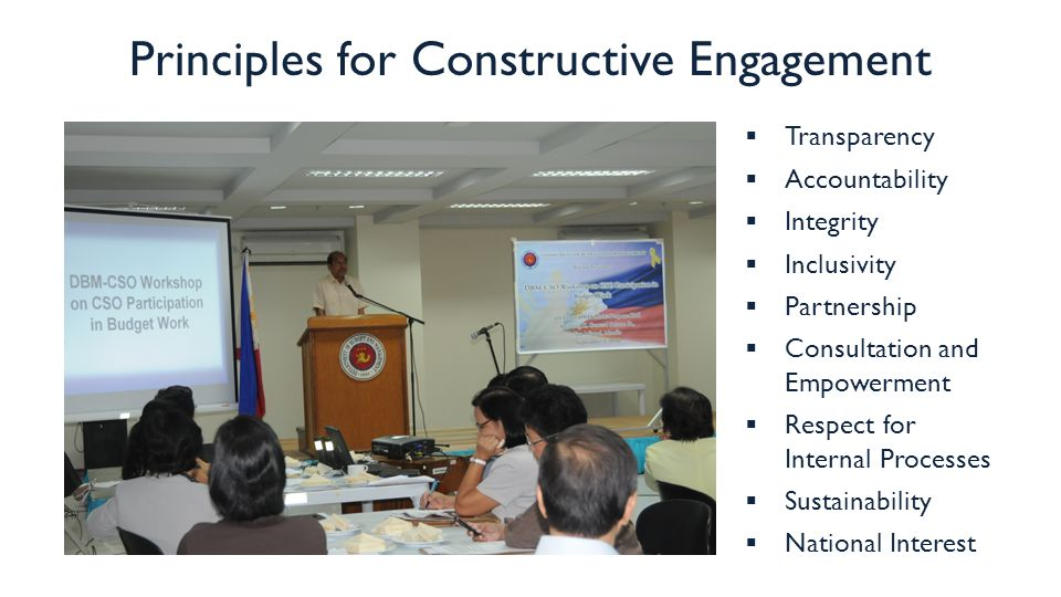 Principles for Constructive Engagement  Transparency  Accountability  Integrity  Inclusivity  Partnership  Consultation and Empowerment  Respect for Internal Processes  Sustainability  National Interest