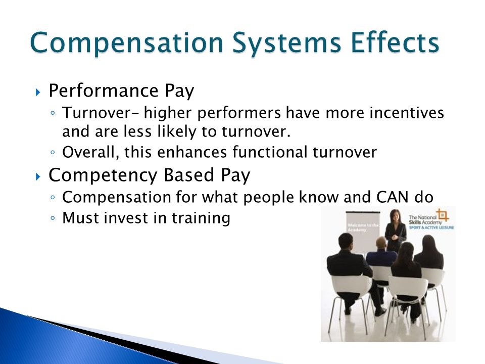  Performance Pay ◦ Turnover- higher performers have more incentives and are less likely to turnover.