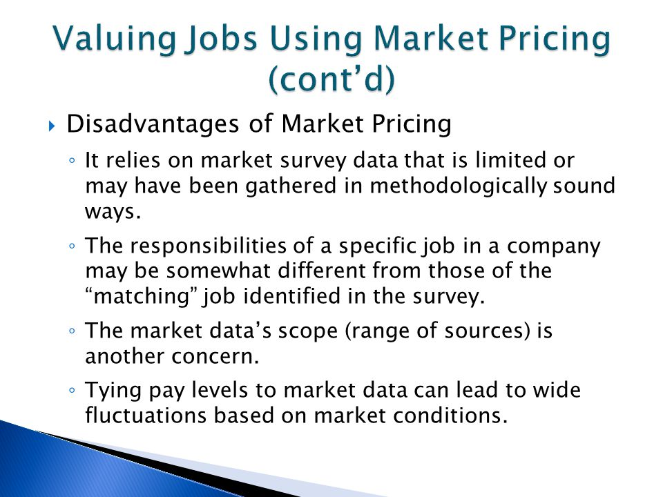  Disadvantages of Market Pricing ◦ It relies on market survey data that is limited or may have been gathered in methodologically sound ways.