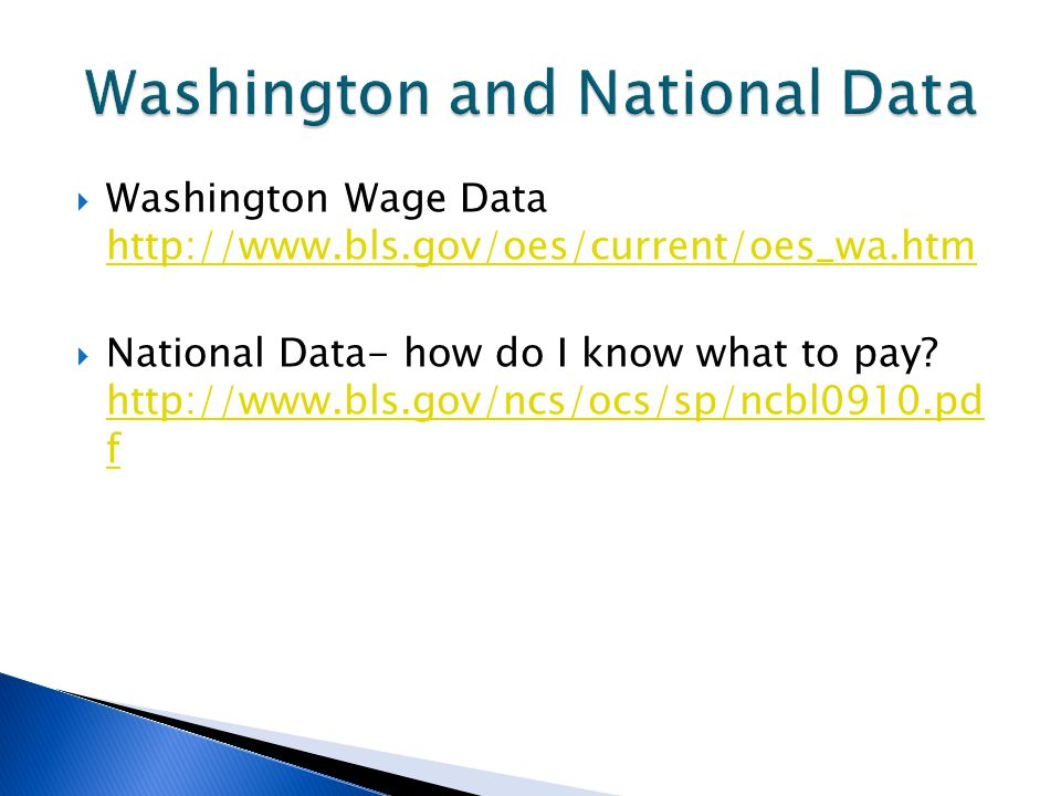  Washington Wage Data http://www.bls.gov/oes/current/oes_wa.htm http://www.bls.gov/oes/current/oes_wa.htm  National Data- how do I know what to pay.
