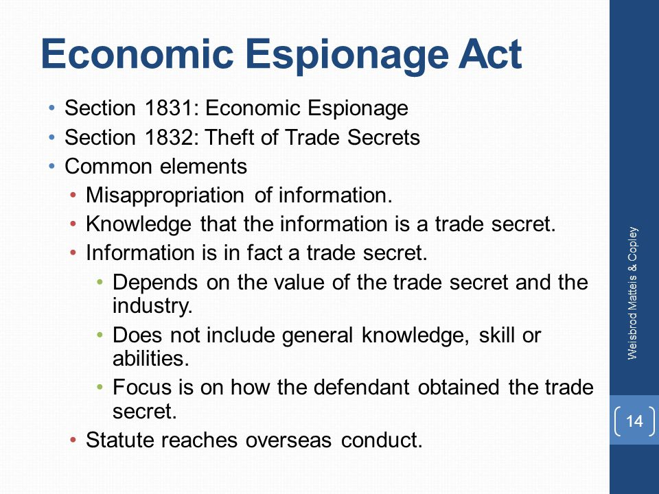 Economic Espionage Act Section 1831: Economic Espionage Section 1832: Theft of Trade Secrets Common elements Misappropriation of information.