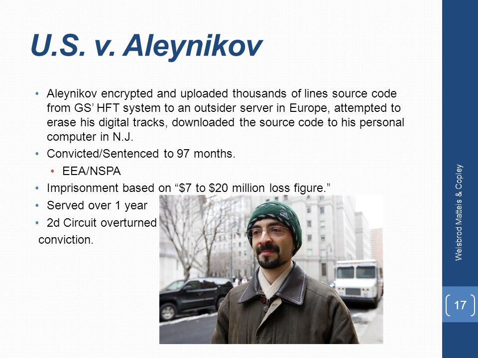 U.S. v. Aleynikov Aleynikov encrypted and uploaded thousands of lines source code from GS' HFT system to an outsider server in Europe, attempted to er