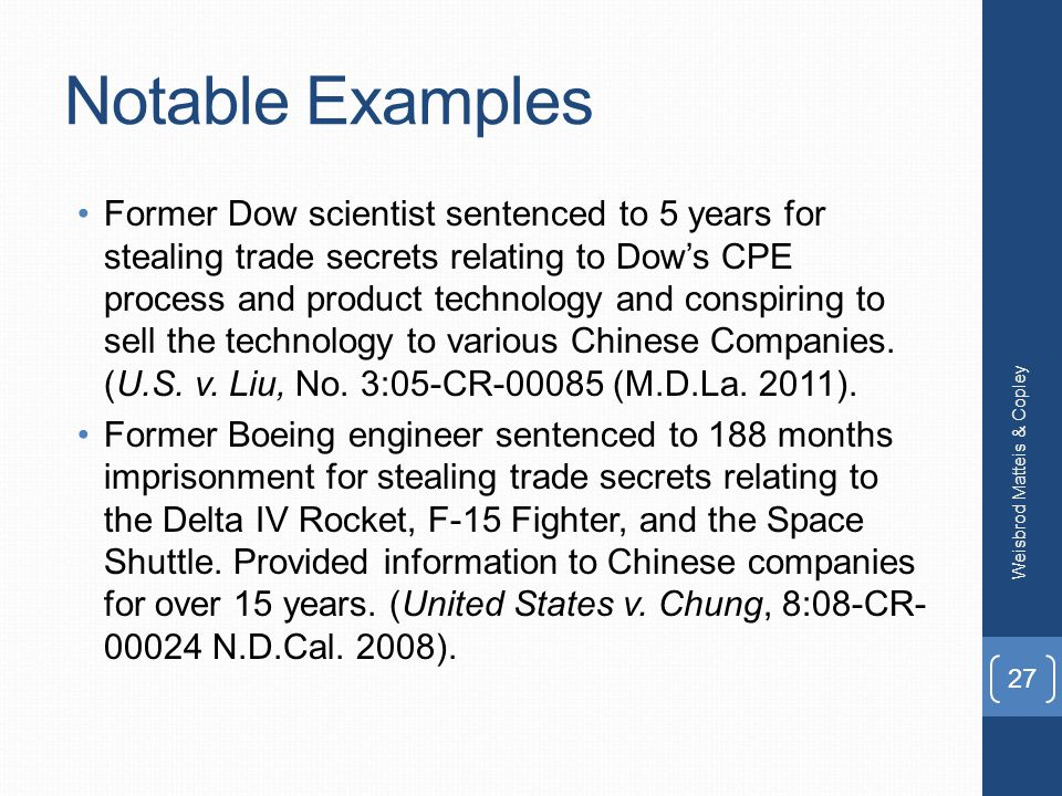 Notable Examples Former Dow scientist sentenced to 5 years for stealing trade secrets relating to Dow's CPE process and product technology and conspiring to sell the technology to various Chinese Companies.