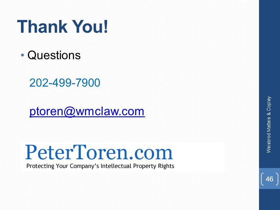 Thank You! Questions 202-499-7900 ptoren@wmclaw.com Weisbrod Matteis & Copley 46